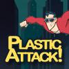 Plastic Attack!